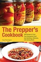 The prepper's cookbook : 300 recipes to turn your emergency food into nutritious, delicious, life-saving meals