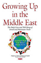 Growing up in the Middle East : the daily lives and well-being of Israeli and Palestinian youth