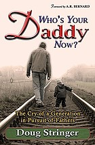 Who's your daddy now? : the cry of a generation in pursuit of fathers