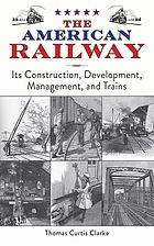 The American railway : its construction, development, management, and trains