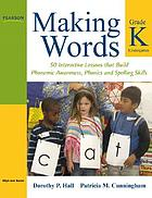 Making words. Kindergarten : 50 interactive lessons that build phonemic awareness, phonics, and spelling skills
