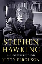 Stephen Hawking : an unfettered mind
