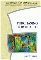 Purchasing for health : a multidisciplinary introduction to the theory and practice of health purchasing