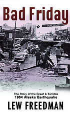 Bad friday : the great and terrible 1964 Alaska earthquake