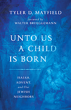 Unto us a child is born : Isaiah, Advent, and our Jewish neighbors