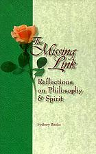 The missing link : reflections on philosophy & spirit