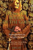 From the bodies of the gods : psychoactive plants and the cults of the dead