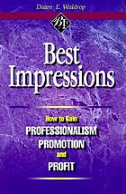 Best impressions : how to gain professionalism, promotion, and profit