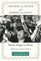 Crossing the water and keeping the faith : Haitian religion in Miami