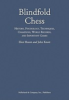 Blindfold chess : history, psychology, techniques, champions, world records, and important games