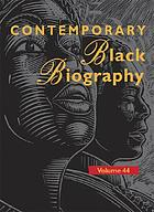 Contemporary Black biography. : Volume 44 profiles from the international Black community