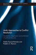 Arab approaches to conflict resolution : mediation, negotiation and settlement of political disputes