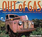 Out of gas : pumps and pickups from the golden age of gas