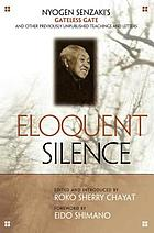 Eloquent silence : Nyogen Senzaki's Gateless gate and other previously unpublished teachings and letters