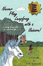 Never play leapfrog with a unicorn : a coming of age slice of a farcical life