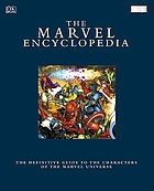 The Marvel Comics encyclopedia : a complete guide to the characters of the Marvel Universe