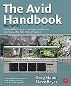 The Avid handbook : advanced techniques, strategies, and survival information for Avid editing systems
