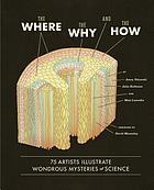 The where, the why, and the how : 75 artists illustrate wondrous mysteries of science