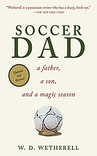 Soccer dad : a father, a son, and a magic season