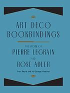 Art deco bookbindings : the work of Pierre Legrain and Rose Adler