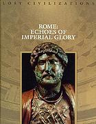Rome : echoes of imperial glory