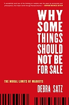 Why some things should not be for sale : the moral limits of markets