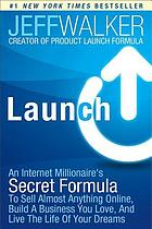 Launch An Internet Millionaire's Secret Formula to Sell Almost Anything Online, Build a Business You Love, and Live the Life of Your Dreams.