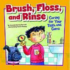 Brush, floss, and rinse : caring for your teeth and gums