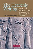 The heavenly writing : divination, horoscopy, and astronomy in Mesopotamian culture