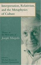 Interpretation, relativism, and the metaphysics of culture : themes in the philosophy of Joseph Margolis