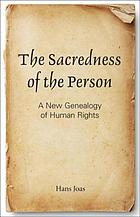 The sacredness of the person : a new genealogy of human rights