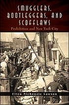 Smugglers, bootleggers, and scofflaws : prohibition and New York City