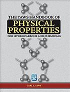 The Yaws handbook of physical properties for hydrocarbons and chemicals : physical properties for more than 41,000 organic and inorganic chemical compounds : coverage for C1 to C100 organics and Ac to Zr inorganics
