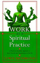 Work as a spiritual practice : a practical Buddhist approach to inner growth and satisfaction on the job