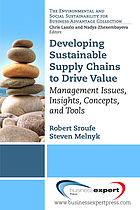 Developing sustainable supply chains to drive value : management issues, insights, concepts, and tools