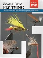 Beyond basic fly tying : techniques and patterns to expand your skills
