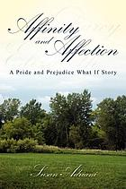 Affinity and affection : a pride and prejudice what if story