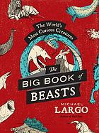 The big, bad book of beasts : the world's most curious creatures