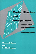 Market structure and foreign trade : increasing returns, imperfect competition, and the international economy