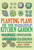 Planting plans for your kitchen garden : how to create a vegetable, herb and fruit garden in easy stages