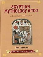 Egyptian mythology A to Z : a young reader's companion