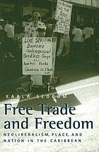 Free trade & freedom : neoliberalism, place, and nation in the Caribbean