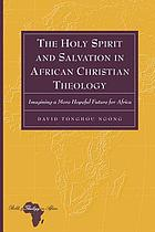 The Holy Spirit and salvation in African Christian theology : imagining a more hopeful future for Africa