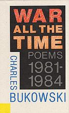 War all the time : poems, 1981-1984