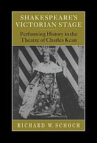 Shakespeare's Victorian stage : performing history in the theatre of Charles Kean