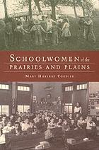 Schoolwomen of the prairies and plains : personal narratives from Iowa, Kansas, and Nebraska, 1860s-1920s
