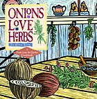 Onions love herbs : a fresh from the garden cookbook