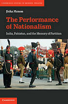 The performance of nationalism : India, Pakistan, and the memory of partition
