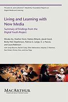 Living and learning with new media : summary of findings from the digital youth project