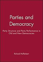 Parties and democracy : party structure and party performance in old and new democracies
